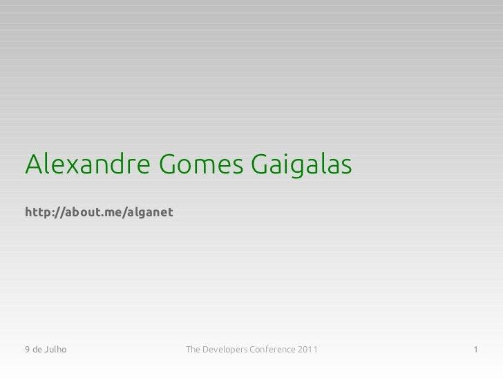 Alexandre Gomes Gaigalashttp://about.me/alganet9 de Julho                The Developers Conference 2011   1
