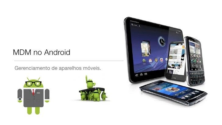 MDM no AndroidGerenciamento de aparelhos móveis.