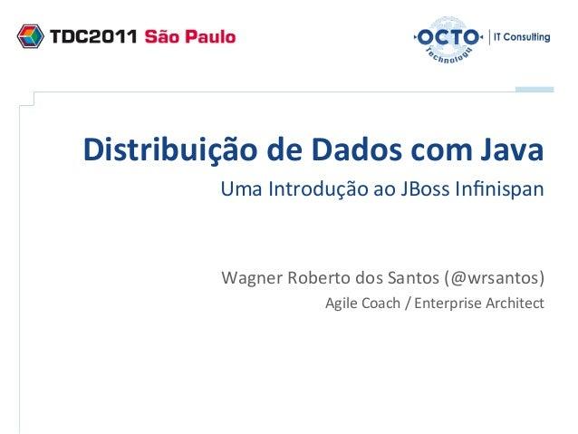 Distribuição de Dados com Java              Uma Introdução ao JBoss Infinispan                         ...