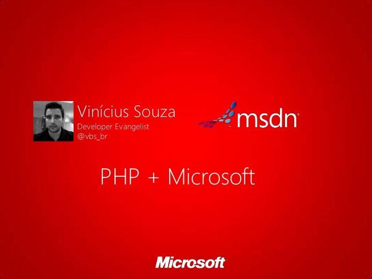 Vinícius SouzaDeveloper Evangelist@vbs_br      PHP + Microsoft