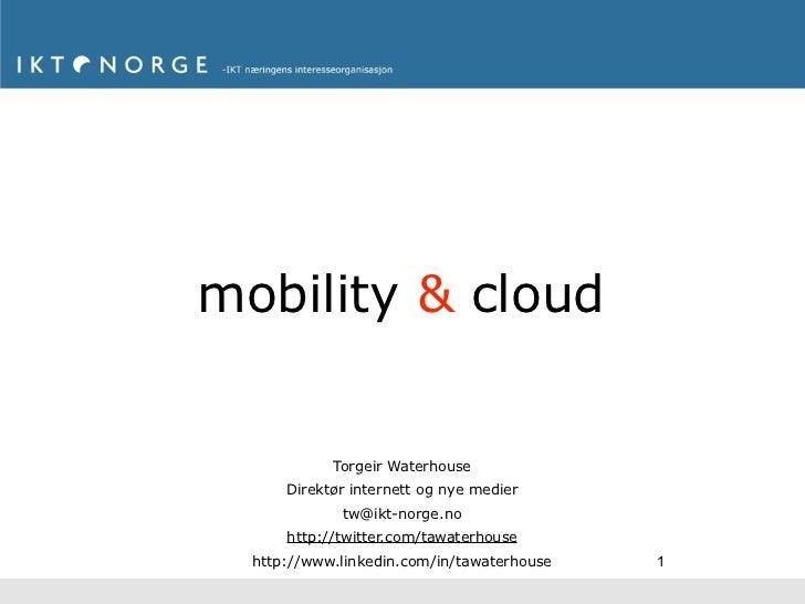 mobility & cloud            Torgeir Waterhouse      Direktør internett og nye medier             tw@ikt-norge.no      http...