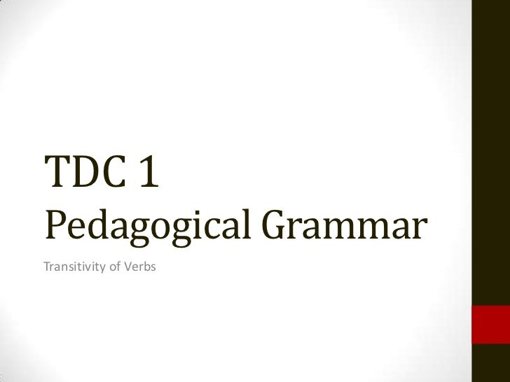 TDC 1Pedagogical GrammarTransitivity of Verbs