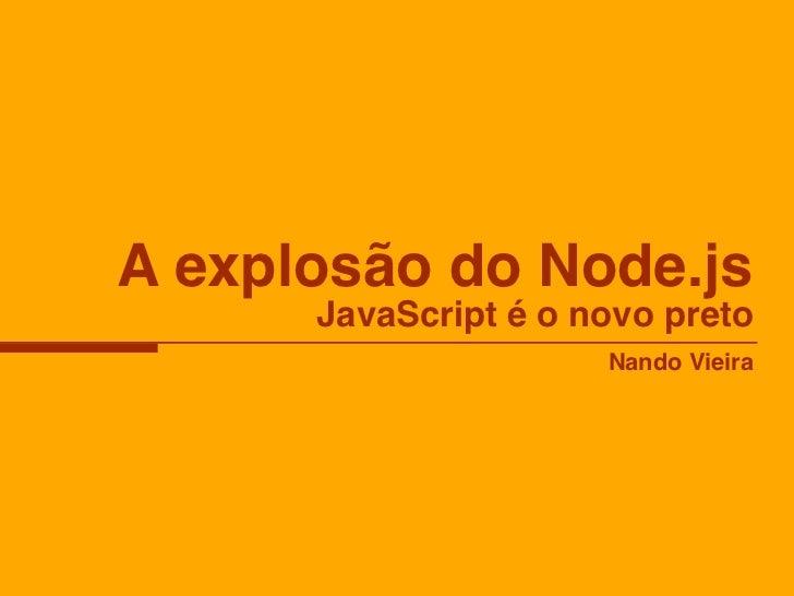 A explosão do Node.js      JavaScript é o novo preto                      Nando Vieira