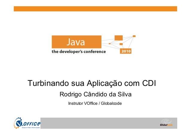 Globalcode  –  Open4education Turbinando sua Aplicação com CDI Rodrigo Cândido da Silva Instrutor VOffice / Globalcode