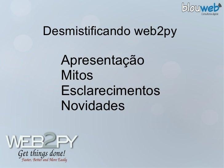 Desmistificando web2py <ul><li>Apresentação