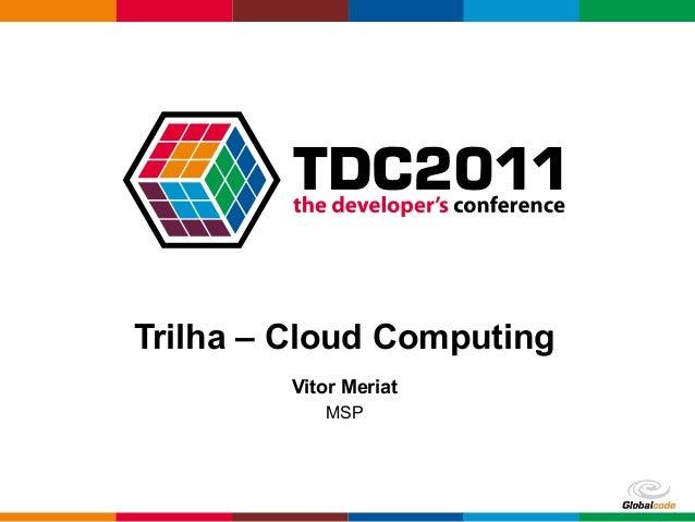 Globalcode – Open4educationTrilha – Cloud ComputingVitor MeriatMSP