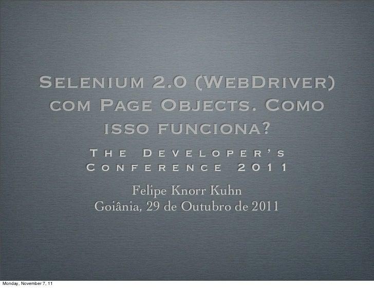 Selenium 2.0 (WebDriver)                com Page Objects. Como                    isso funciona?                         T...