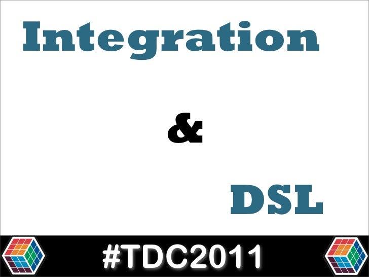 Integration     &         DSL  #TDC2011
