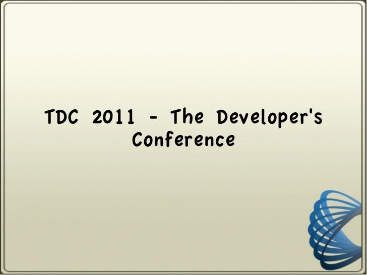 TDC 2011 - The Developers        Conference