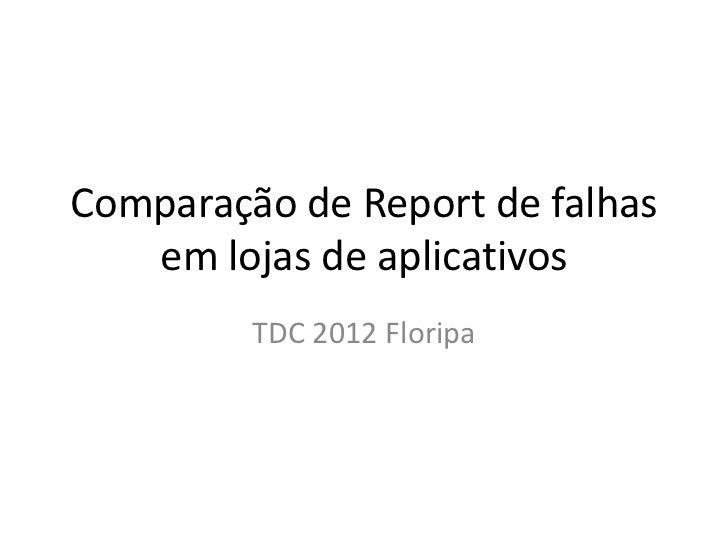 Comparação de Report de falhas   em lojas de aplicativos         TDC 2012 Floripa