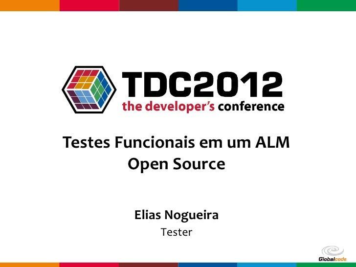 Testes Funcionais em um ALM        Open Source        Elias Nogueira            Tester                         Globalcode ...