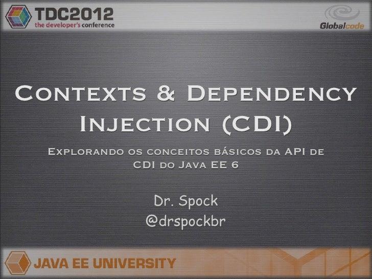 Contexts & Dependency   Injection (CDI)  Explorando os conceitos básicos da API de              CDI do Java EE 6          ...