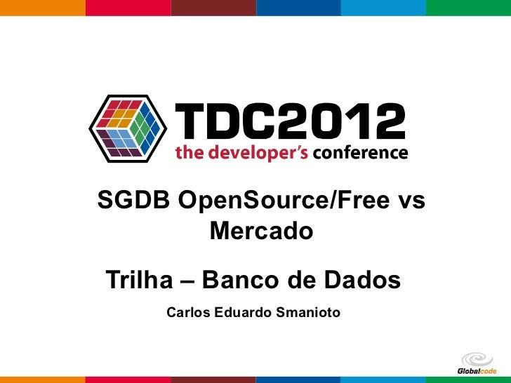 SGDB OpenSource/Free vs       MercadoTrilha – Banco de Dados    Carlos Eduardo Smanioto                              Globa...