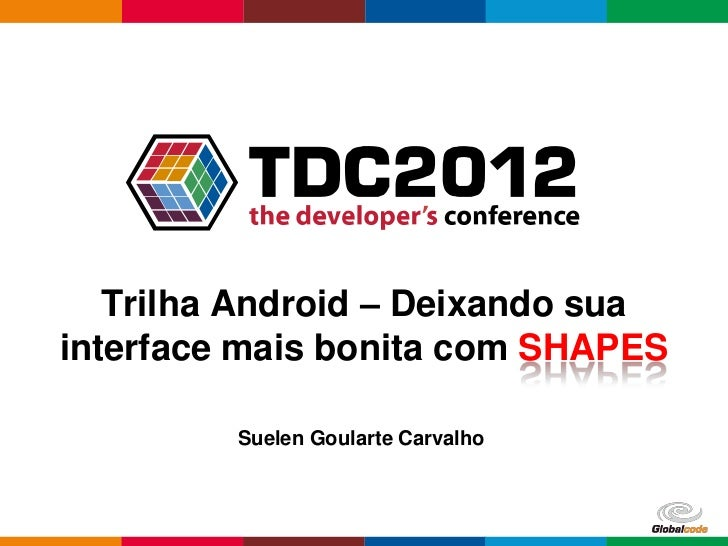 TDC2012 Android - Deixando Sua Interface mais Bonita com Shapes