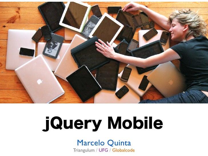 jQuery Mobile    Marcelo Quinta   Triangulum / UFG / Globalcode