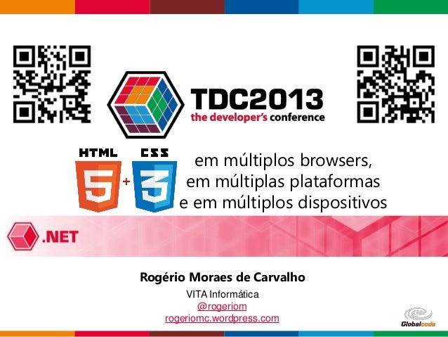 Globalcode – Open4educationem múltiplos browsers,em múltiplas plataformase em múltiplos dispositivosRogério Moraes de Carv...