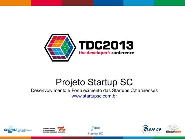 Apresentação Startup SC - TDC 2013
