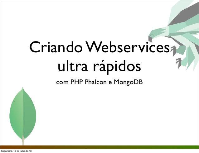 Criando Webservices ultra rápidos com PHP Phalcon e MongoDB terça-feira, 16 de julho de 13