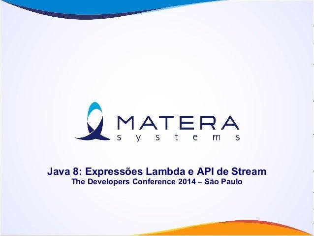 Java 8: Expressões Lambda e API de Stream The Developers Conference 2014 – São Paulo