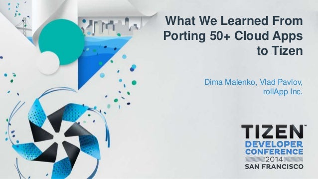 What We Learned From Porting 50+ Cloud Apps to Tizen Dima Malenko, Vlad Pavlov, rollApp Inc.