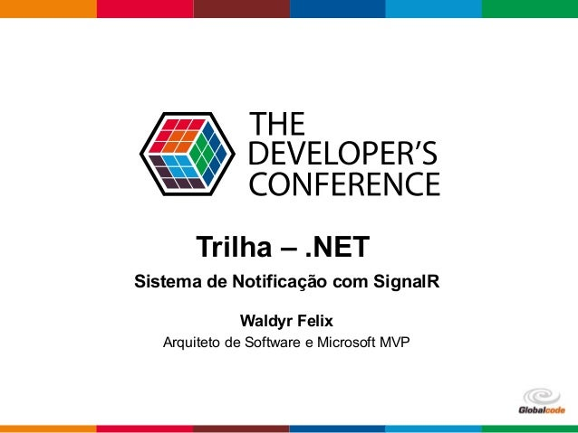 Globalcode – Open4education Trilha – .NET Waldyr Felix Arquiteto de Software e Microsoft MVP Sistema de Notificação com Si...