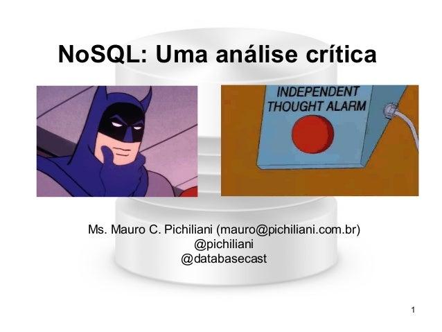 1 NoSQL: Uma análise crítica Ms. Mauro C. Pichiliani (mauro@pichiliani.com.br) @pichiliani @databasecast