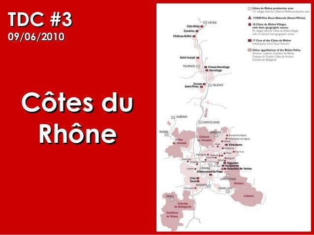 TDC #3TDC #3 09/06/201009/06/2010 Côtes duCôtes du RhôneRhône