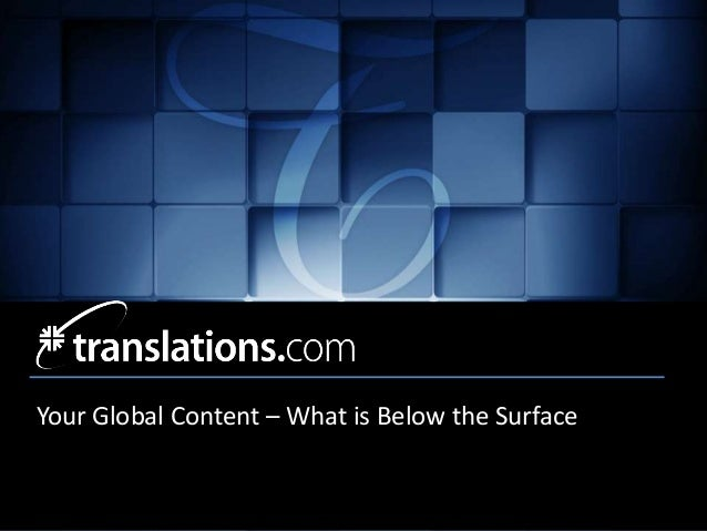 Your Global Content – What is Below the Surface • Client Name