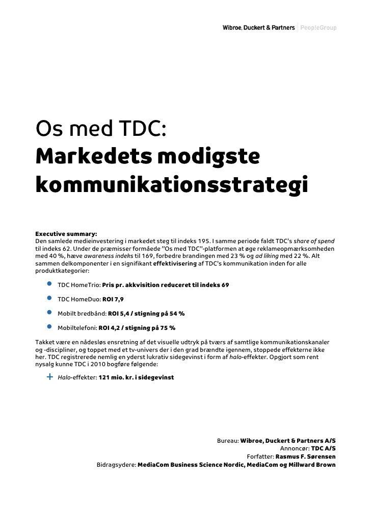 Os med TDC:Markedets modigstekommunikationsstrategiExecutive summary:Den samlede medieinvestering i markedet steg til inde...