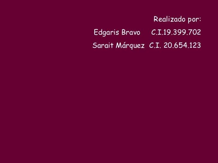 Realizado por: Edgaris Bravo  C.I.19.399.702 Sarait Márquez  C.I. 20.654.123