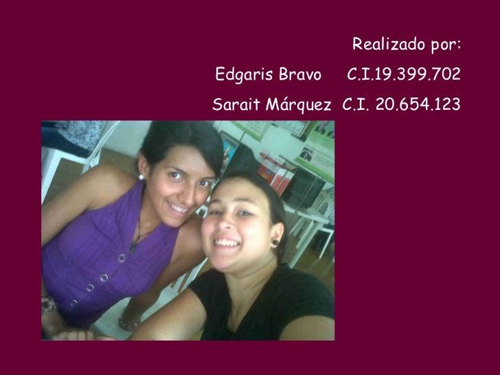 Realizado por:Edgaris Bravo   C.I.19.399.702Sarait Márquez C.I. 20.654.123