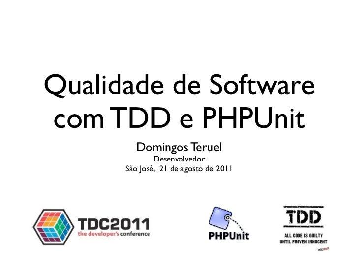 Qualidade de Softwarecom TDD e PHPUnit        Domingos Teruel              Desenvolvedor      São José, 21 de agosto de 2011
