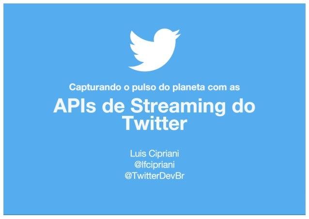 Capturando o pulso do planeta com as APIs de Streaming do Twitter