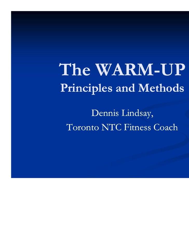 The WARM-UP    WARM-Principles and Methods      Dennis Lindsay, Toronto NTC Fitness Coach
