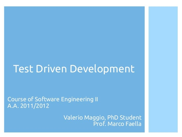 Test Driven DevelopmentCourse of Software Engineering IIA.A. 2010/2011                 Valerio Maggio, PhD Student        ...