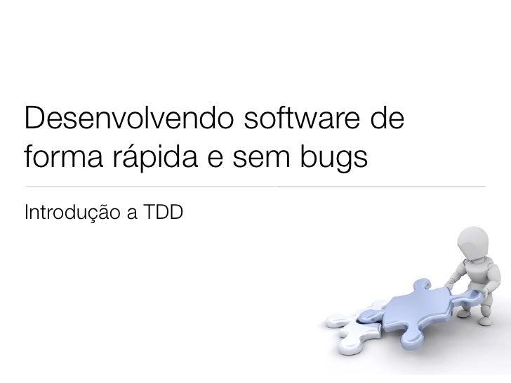 Desenvolvendo software deforma rápida e sem bugsIntrodução a TDD