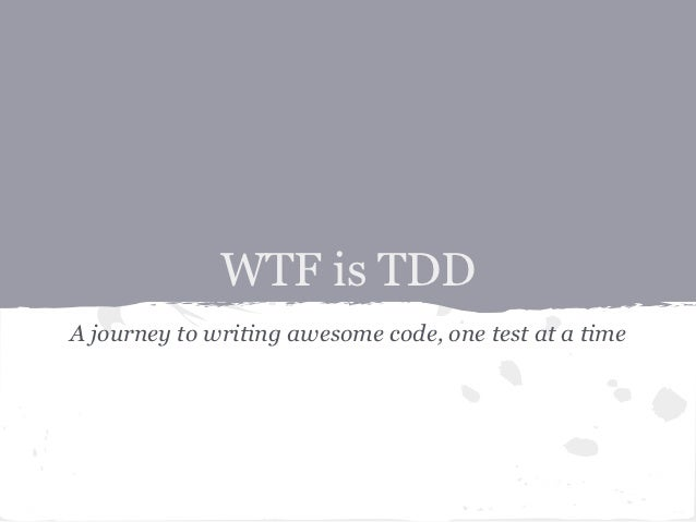 WTF is TDDA journey to writing awesome code, one test at a time