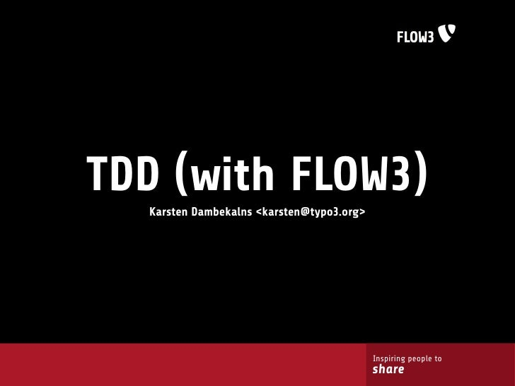 TDD (with FLOW3)   Karsten Dambekalns <karsten@typo3.org>                                                Inspiring people ...