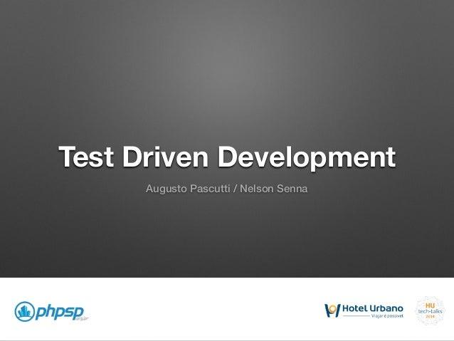 Test Driven Development Augusto Pascutti / Nelson Senna