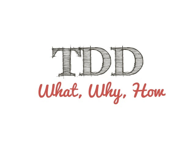 TDD  What, Why, How