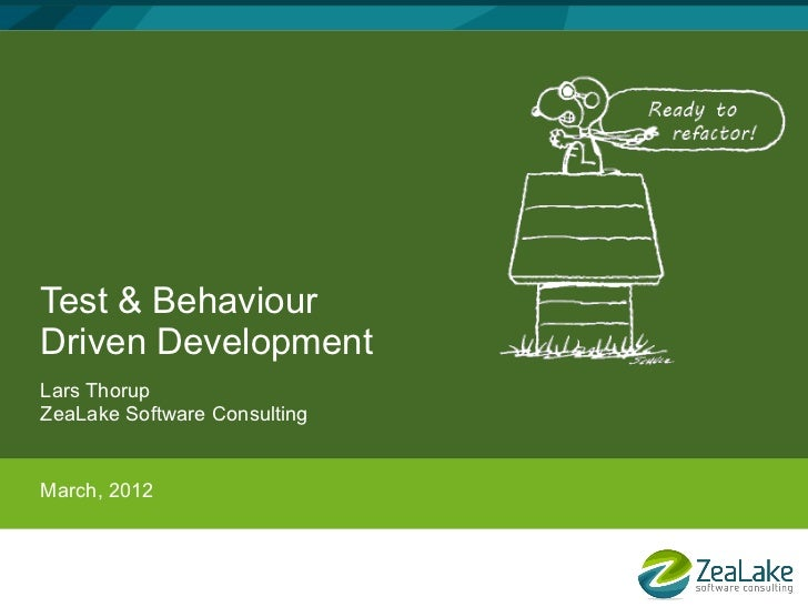 Test & BehaviourDriven DevelopmentLars ThorupZeaLake Software ConsultingMarch, 2012
