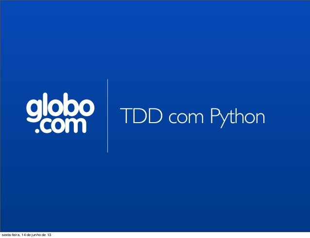 globo.com TDD com Pythonsexta-feira, 14 de junho de 13