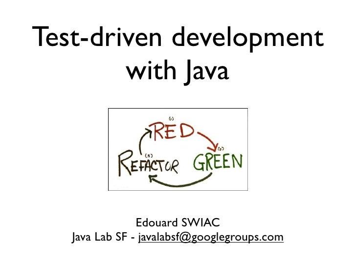 Test-driven development        with Java                Edouard SWIAC   Java Lab SF - javalabsf@googlegroups.com