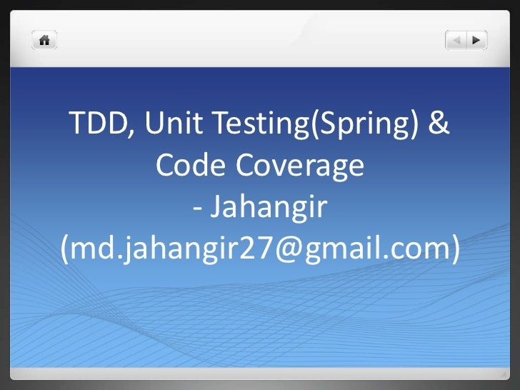 TDD, Unit Testing(Spring) &      Code Coverage         - Jahangir(md.jahangir27@gmail.com)