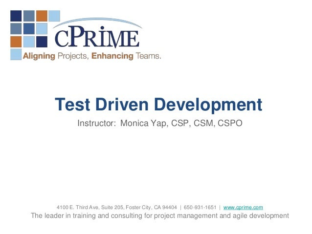 Test Driven Development                Instructor: Monica Yap, CSP, CSM, CSPO        4100 E. Third Ave, Suite 205, Foster ...
