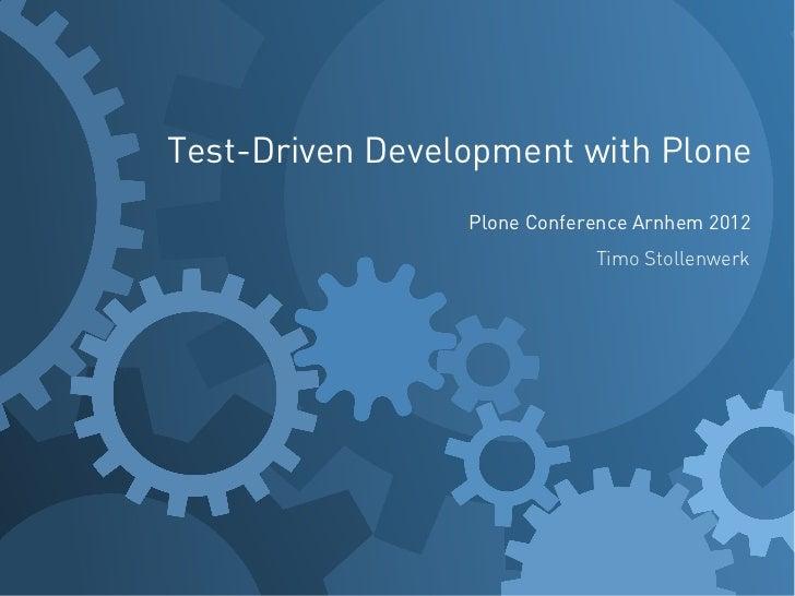 Test-Driven Development with Plone                 Plone Conference Arnhem 2012                             Timo Stollenwerk