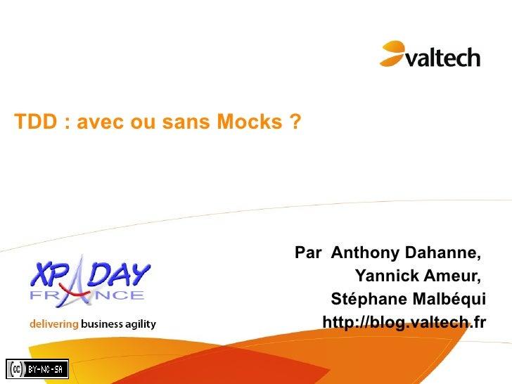 TDD : avec ou sans Mocks ? Par  Anthony Dahanne,  Yannick Ameur,  Stéphane Malbéqui http://blog.valtech.fr
