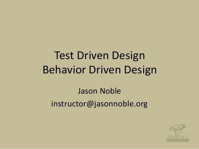 Test Driven DesignBehavior Driven Design         Jason Noble instructor@jasonnoble.org