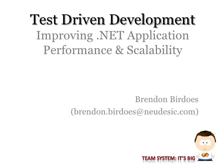 Test Driven Development Improving .NET Application  Performance & Scalability                        Brendon Birdoes      ...