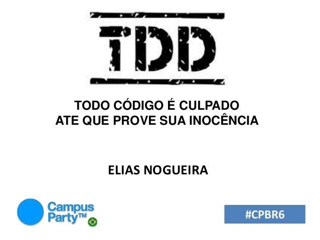 #CPBR6 TODO CÓDIGO É CULPADO ATE QUE PROVE SUA INOCÊNCIA ELIAS NOGUEIRA
